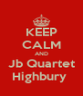 KEEP CALM AND Jb Quartet Highbury  - Personalised Poster A4 size