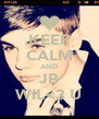 KEEP CALM AND JB WIL<3 U - Personalised Poster A4 size