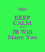 KEEP CALM AND JB Will Marry You - Personalised Poster A4 size