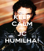KEEP CALM AND JC HUMILHA! - Personalised Poster A4 size