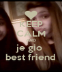 KEEP CALM AND je gio  best friend - Personalised Poster A4 size