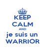KEEP CALM AND je suis un WARRIOR - Personalised Poster A4 size