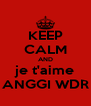 KEEP CALM AND je t'aime ANGGI WDR - Personalised Poster A4 size
