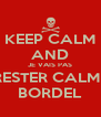 KEEP CALM AND JE VAIS PAS RESTER CALME BORDEL - Personalised Poster A4 size