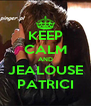 KEEP CALM AND JEALOUSE PATRICI - Personalised Poster A4 size