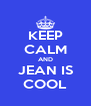 KEEP CALM AND JEAN IS COOL - Personalised Poster A4 size