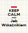 KEEP CALM AND Jeb Wskaźnikiem - Personalised Poster A4 size