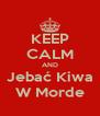 KEEP CALM AND Jebać Kiwa W Morde - Personalised Poster A4 size
