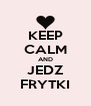 KEEP CALM AND JEDZ FRYTKI - Personalised Poster A4 size