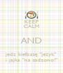 """KEEP CALM AND jedz kiełbasę """"jeżyk"""" i jajka """"na sadzono!"""" - Personalised Poster A4 size"""