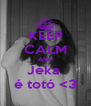 KEEP CALM AND Jeka  é totó <3 - Personalised Poster A4 size
