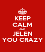 KEEP CALM AND JELEN YOU CRAZY - Personalised Poster A4 size