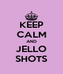 KEEP CALM AND JELLO SHOTS - Personalised Poster A4 size