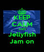 KEEP CALM AND Jellyfish Jam on - Personalised Poster A4 size