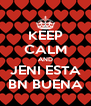 KEEP CALM AND JENI ESTA BN BUENA - Personalised Poster A4 size