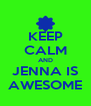 KEEP CALM AND JENNA IS AWESOME - Personalised Poster A4 size