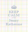 KEEP CALM AND Jenny Katherine - Personalised Poster A4 size