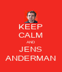 KEEP CALM AND JENS ANDERMAN - Personalised Poster A4 size