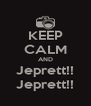 KEEP CALM AND Jeprett!! Jeprett!! - Personalised Poster A4 size