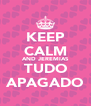 KEEP CALM AND JEREMIAS TUDO APAGADO - Personalised Poster A4 size
