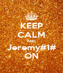 KEEP CALM AND Jeremy#1# ON - Personalised Poster A4 size