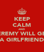 KEEP CALM AND JEREMY WILL GET A GIRLFRIEND - Personalised Poster A4 size