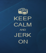 KEEP CALM AND JERK ON - Personalised Poster A4 size