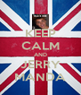KEEP CALM AND JERRY MANDA - Personalised Poster A4 size