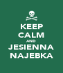 KEEP CALM AND JESIENNA NAJEBKA - Personalised Poster A4 size
