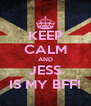 KEEP CALM AND JESS IS MY BFF! - Personalised Poster A4 size