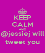 KEEP CALM AND @jessiej will tweet you - Personalised Poster A4 size