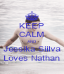 KEEP CALM AND Jessika Siilva  Loves Nathan  - Personalised Poster A4 size