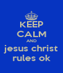 KEEP CALM AND jesus christ rules ok - Personalised Poster A4 size