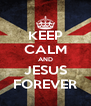 KEEP CALM AND JESUS FOREVER - Personalised Poster A4 size