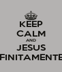 KEEP CALM AND JESUS INFINITAMENTE + - Personalised Poster A4 size