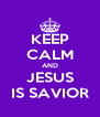KEEP CALM AND JESUS IS SAVIOR - Personalised Poster A4 size