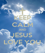 KEEP CALM AND JESUS  LOVE YOU - Personalised Poster A4 size