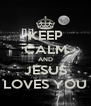 KEEP CALM AND JESUS LOVES YOU - Personalised Poster A4 size