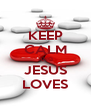 KEEP CALM AND JESUS LOVES - Personalised Poster A4 size