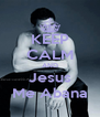 KEEP CALM AND Jesus Me Abana - Personalised Poster A4 size
