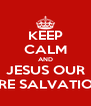 KEEP CALM AND JESUS OUR ARE SALVATION - Personalised Poster A4 size