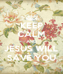 KEEP CALM AND JESUS WILL SAVE YOU - Personalised Poster A4 size