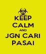 KEEP CALM AND JGN CARI PASAI - Personalised Poster A4 size