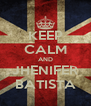 KEEP CALM AND JHENIFER BATISTA - Personalised Poster A4 size