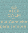 KEEP CALM AND  JI 4 Caminhos para sempre! - Personalised Poster A4 size