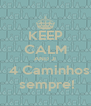 KEEP CALM AND JI   4 Caminhos  sempre! - Personalised Poster A4 size