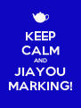 KEEP CALM AND JIAYOU MARKING! - Personalised Poster A4 size