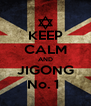 KEEP CALM AND JIGONG No. 1  - Personalised Poster A4 size