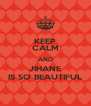 KEEP CALM AND JIHANE IS SO BEAUTIFUL - Personalised Poster A4 size