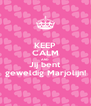 KEEP CALM AND Jij bent geweldig Marjolijn! - Personalised Poster A4 size